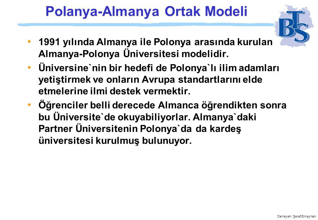 Derleyen: Şeref Erkayhan Almanya`nın Türkiye Modeli Altı yılı aşkın bir süredir Almanya Türkiye`de bir Almanya Üniversitesi kurmak için kolları sıvamış bulunmaktadır.