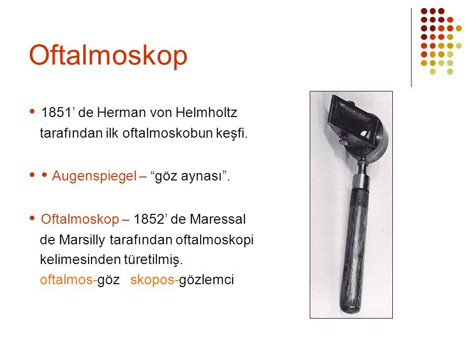 """Oftalmoskop  1851' de Herman von Helmholtz tarafından ilk oftalmoskobun keşfi.   Augenspiegel – """"göz aynası"""".  Oftalmoskop – 1852' de Maressal de"""