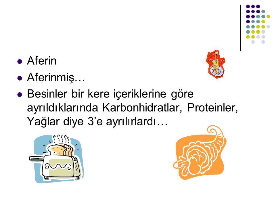 Aferin Aferinmiş… Besinler bir kere içeriklerine göre ayrıldıklarında Karbonhidratlar, Proteinler, Yağlar diye 3'e ayrılırlardı…