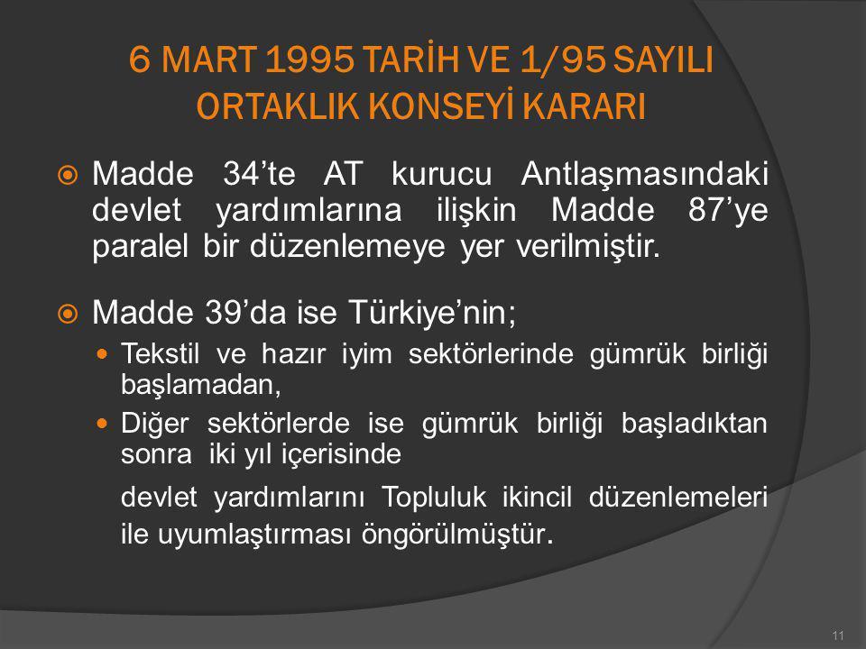 6 MART 1995 TARİH VE 1/95 SAYILI ORTAKLIK KONSEYİ KARARI  Madde 34'te AT kurucu Antlaşmasındaki devlet yardımlarına ilişkin Madde 87'ye paralel bir d