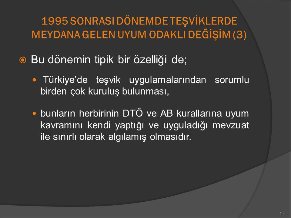 1995 SONRASI DÖNEMDE TEŞVİKLERDE MEYDANA GELEN UYUM ODAKLI DEĞİŞİM (3)  Bu dönemin tipik bir özelliği de; Türkiye'de teşvik uygulamalarından sorumlu