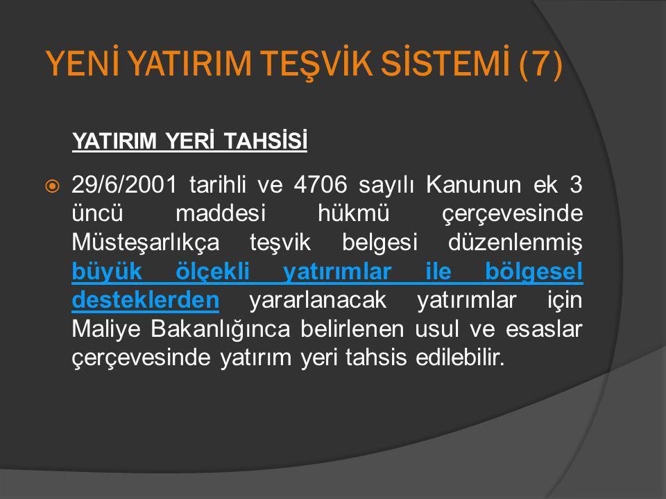 YENİ YATIRIM TEŞVİK SİSTEMİ (7)  29/6/2001 tarihli ve 4706 sayılı Kanunun ek 3 üncü maddesi hükmü çerçevesinde Müsteşarlıkça teşvik belgesi düzenlenm