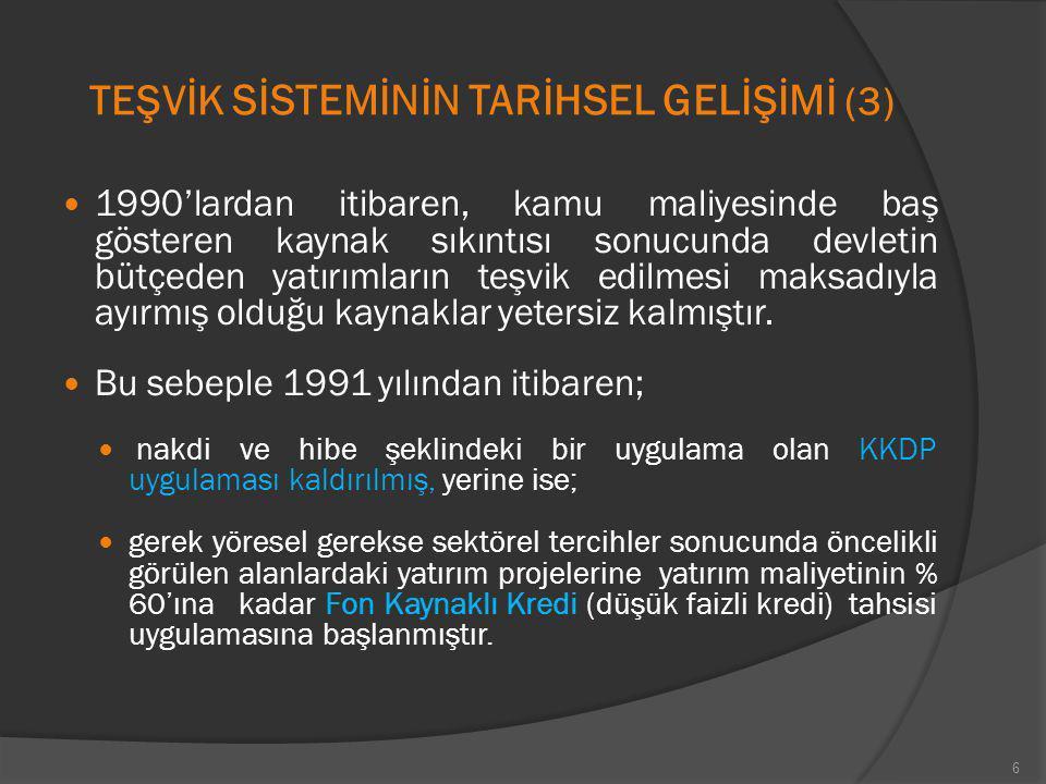 TEŞVİK S İ STEM İ N İ N TAR İ HSEL GEL İŞİ M İ (3) 1990'lardan itibaren, kamu maliyesinde baş gösteren kaynak sıkıntısı sonucunda devletin bütçeden ya