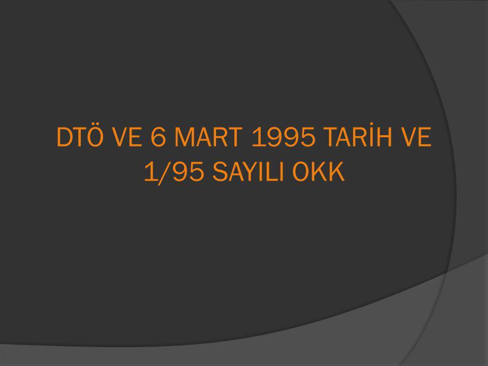 DÜNYA TİCARET ÖRGÜTÜ (DTÖ) (1)  4067 sayılı Kanunla uygun bulunan ve 25 Şubat 1995 tarih ve 22213 sayılı Mükerrer Resmi Gazetede yayınlanan 95/6525 sayılı Bakanlar Kurulu Kararı ile Türkiye'nin Dünya Ticaret Örgütü üyeliği gerçekleşmiştir.