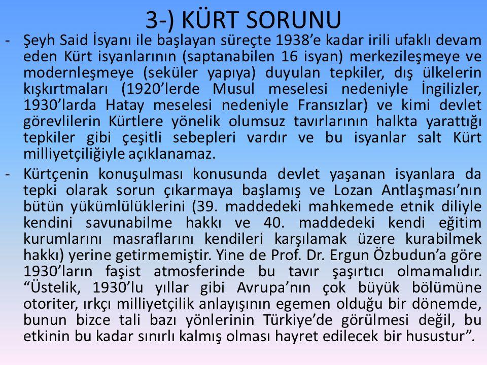 3-) KÜRT SORUNU -Şeyh Said İsyanı ile başlayan süreçte 1938'e kadar irili ufaklı devam eden Kürt isyanlarının (saptanabilen 16 isyan) merkezileşmeye v