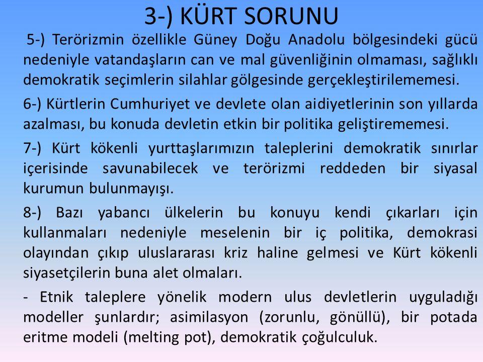 3-) KÜRT SORUNU 5-) Terörizmin özellikle Güney Doğu Anadolu bölgesindeki gücü nedeniyle vatandaşların can ve mal güvenliğinin olmaması, sağlıklı demokratik seçimlerin silahlar gölgesinde gerçekleştirilememesi.