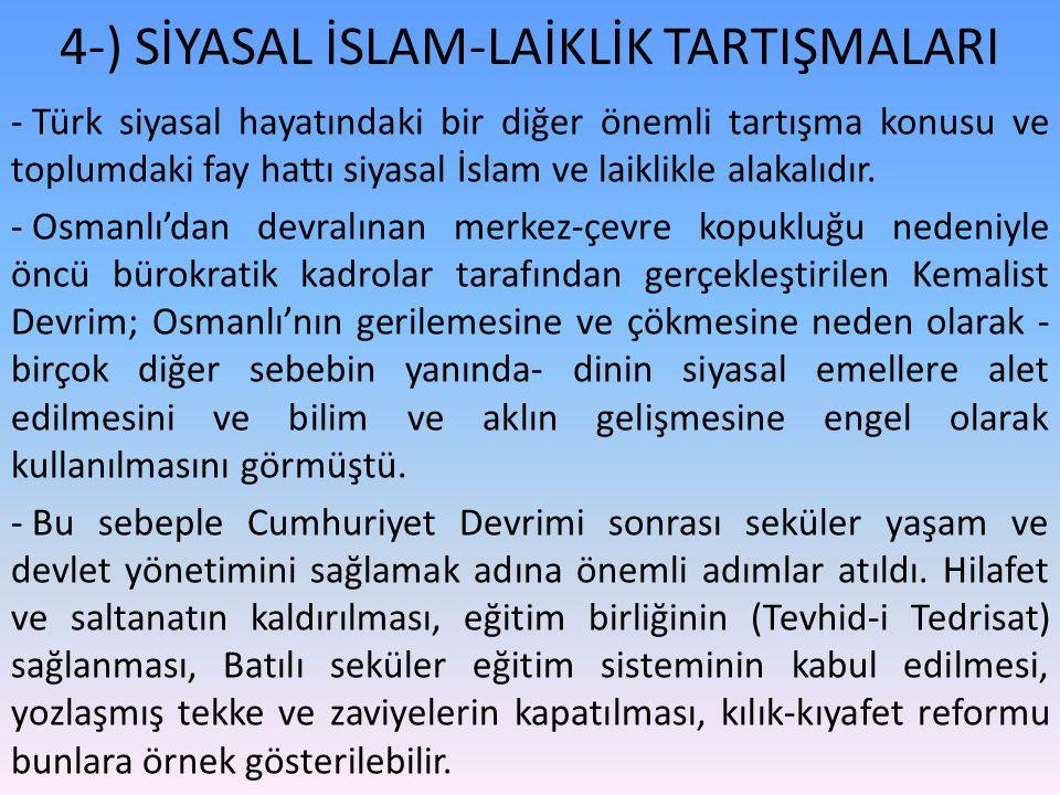 - Türk siyasal hayatındaki bir diğer önemli tartışma konusu ve toplumdaki fay hattı siyasal İslam ve laiklikle alakalıdır.