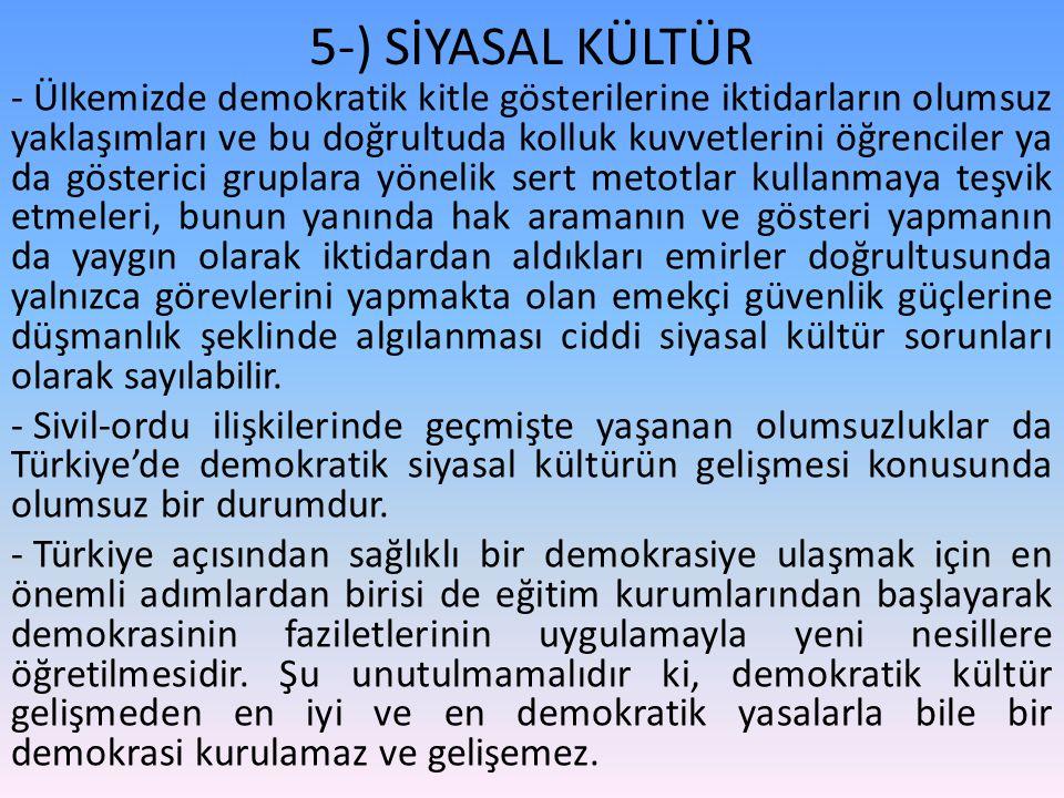 5-) SİYASAL KÜLTÜR - Ülkemizde demokratik kitle gösterilerine iktidarların olumsuz yaklaşımları ve bu doğrultuda kolluk kuvvetlerini öğrenciler ya da