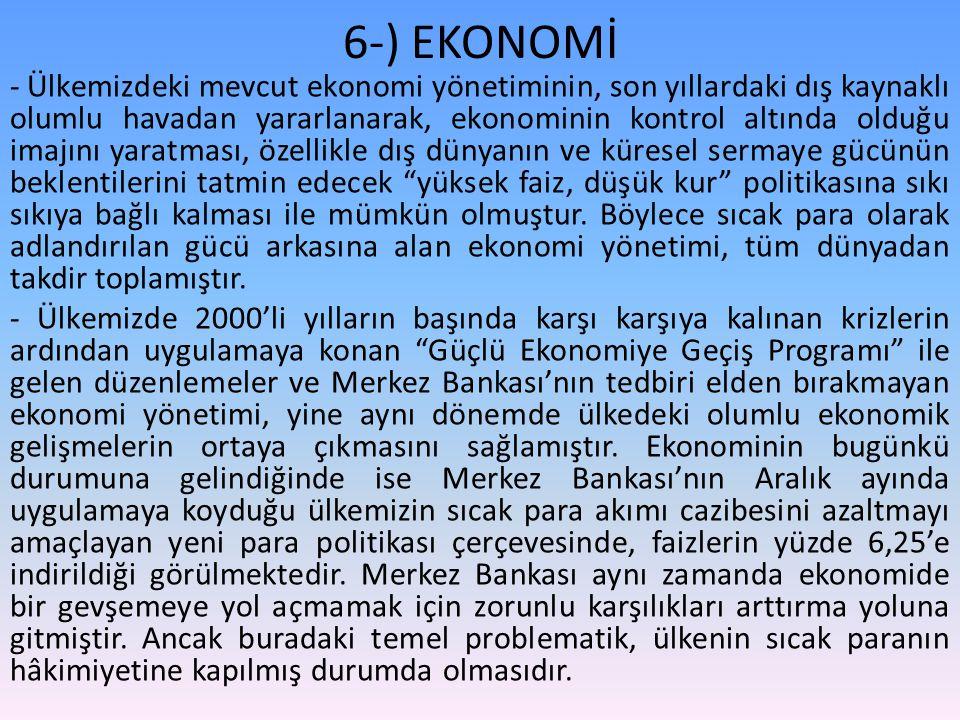 6-) EKONOMİ - Ülkemizdeki mevcut ekonomi yönetiminin, son yıllardaki dış kaynaklı olumlu havadan yararlanarak, ekonominin kontrol altında olduğu imajı