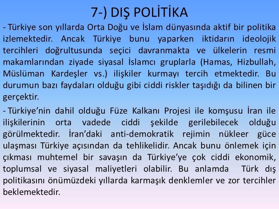 7-) DIŞ POLİTİKA - Türkiye son yıllarda Orta Doğu ve İslam dünyasında aktif bir politika izlemektedir.