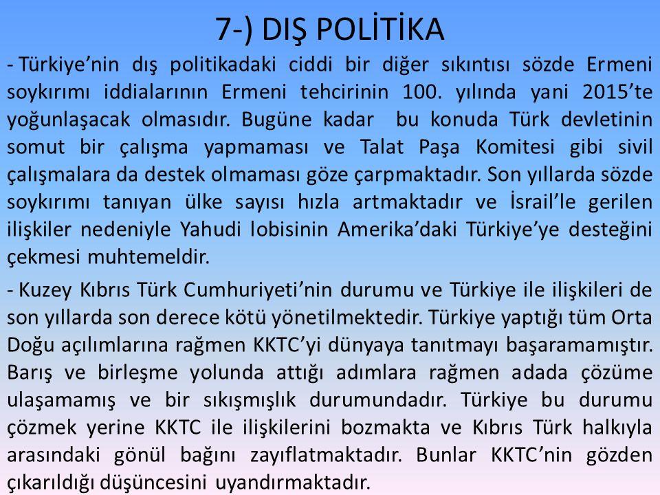 7-) DIŞ POLİTİKA - Türkiye'nin dış politikadaki ciddi bir diğer sıkıntısı sözde Ermeni soykırımı iddialarının Ermeni tehcirinin 100. yılında yani 2015