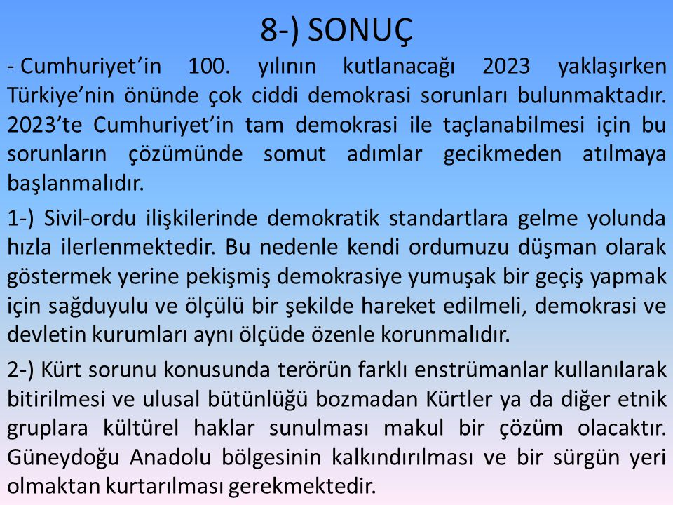8-) SONUÇ - Cumhuriyet'in 100. yılının kutlanacağı 2023 yaklaşırken Türkiye'nin önünde çok ciddi demokrasi sorunları bulunmaktadır. 2023'te Cumhuriyet