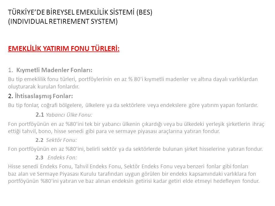 TÜRKİYE'DE BİREYSEL EMEKLİLİK SİSTEMİ (BES) (INDIVIDUAL RETIREMENT SYSTEM) EMEKLİLİK YATIRIM FONU TÜRLERİ: 1.