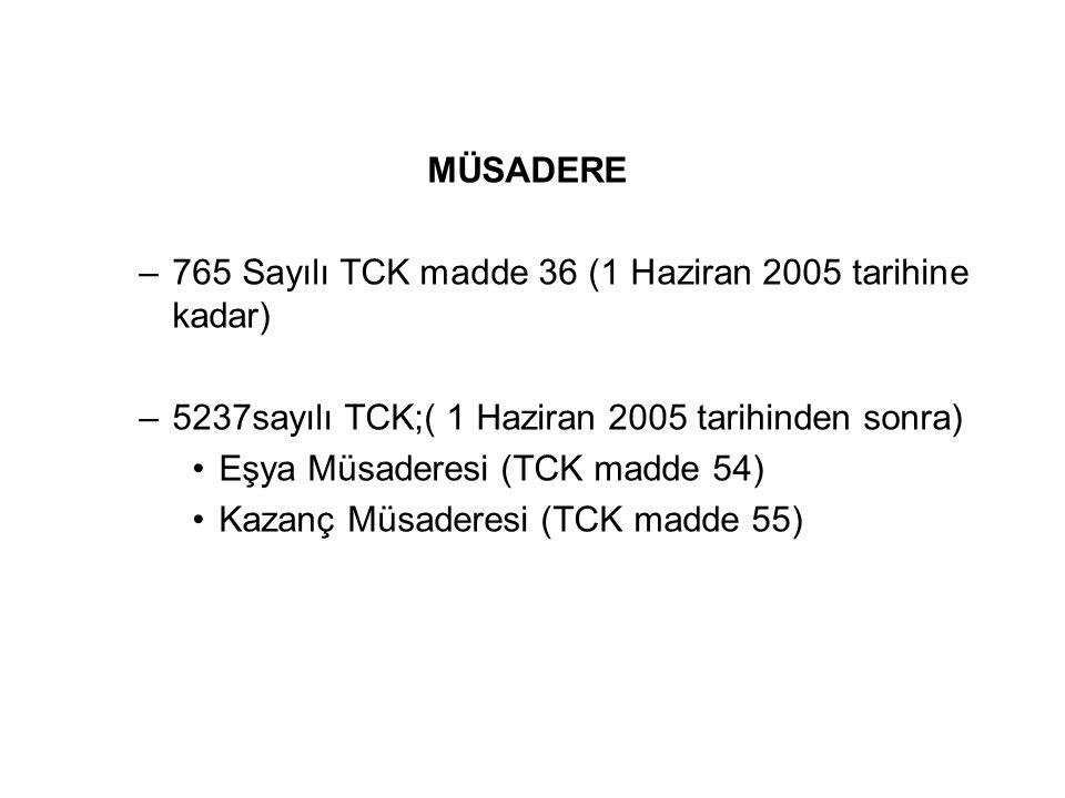 MÜSADERE –765 Sayılı TCK madde 36 (1 Haziran 2005 tarihine kadar) –5237sayılı TCK;( 1 Haziran 2005 tarihinden sonra) Eşya Müsaderesi (TCK madde 54) Kazanç Müsaderesi (TCK madde 55)