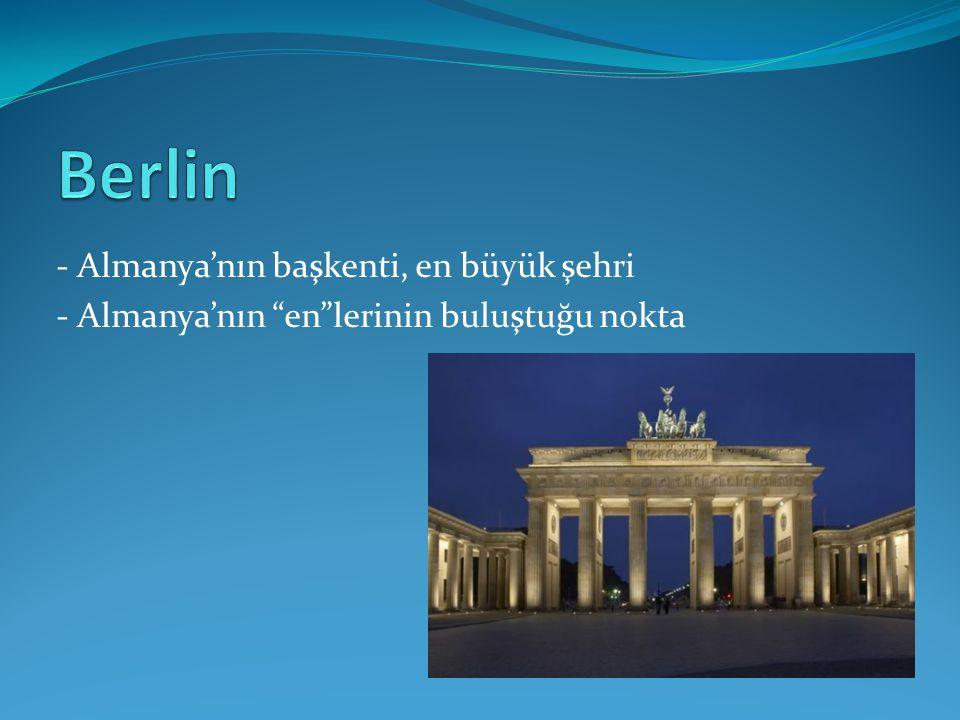 """- Almanya'nın başkenti, en büyük şehri - Almanya'nın """"en""""lerinin buluştuğu nokta"""