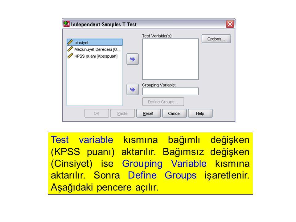 Test variable kısmına bağımlı değişken (KPSS puanı) aktarılır. Bağımsız değişken (Cinsiyet) ise Grouping Variable kısmına aktarılır. Sonra Define Grou