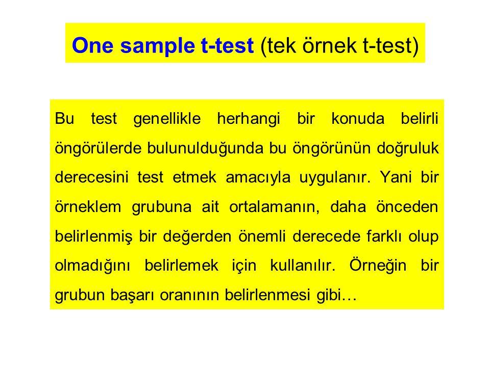 One sample t-test (tek örnek t-test) Bu test genellikle herhangi bir konuda belirli öngörülerde bulunulduğunda bu öngörünün doğruluk derecesini test e
