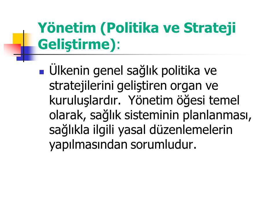 Yönetim (Politika ve Strateji Geliştirme): Ülkenin genel sağlık politika ve stratejilerini geliştiren organ ve kuruluşlardır. Yönetim öğesi temel olar