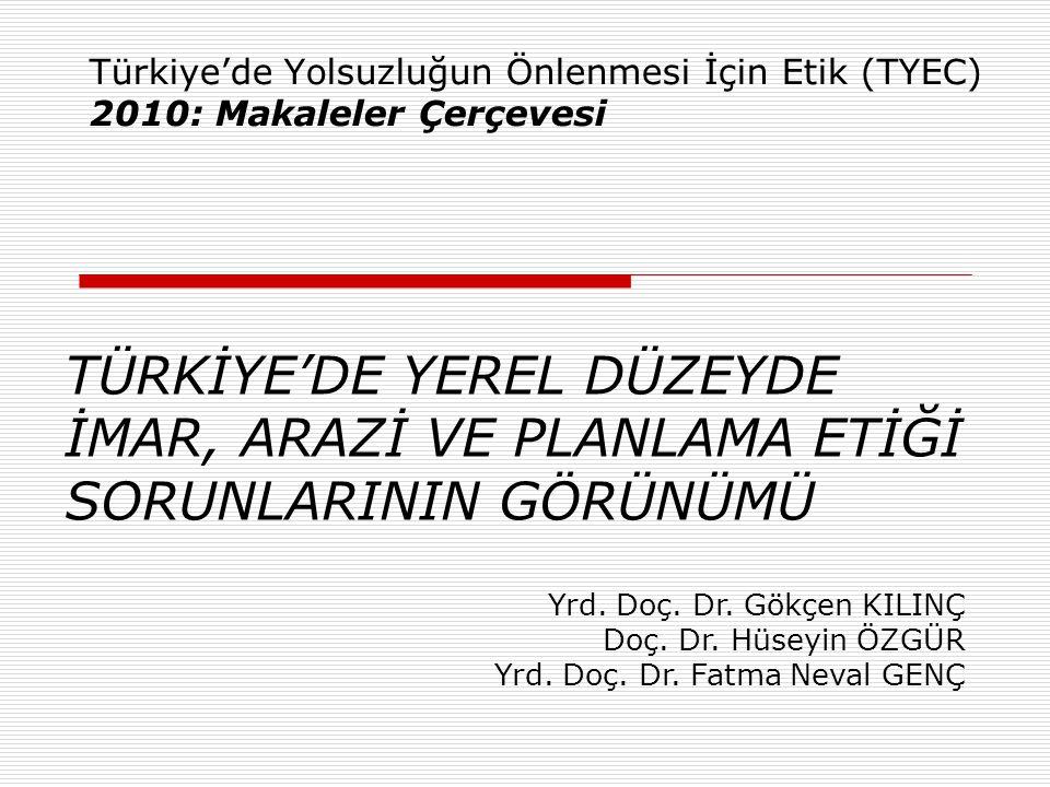 Türkiye'de Yolsuzluğun Önlenmesi İçin Etik (TYEC) 2010: Makaleler Çerçevesi TÜRKİYE'DE YEREL DÜZEYDE İMAR, ARAZİ VE PLANLAMA ETİĞİ SORUNLARININ GÖRÜNÜ