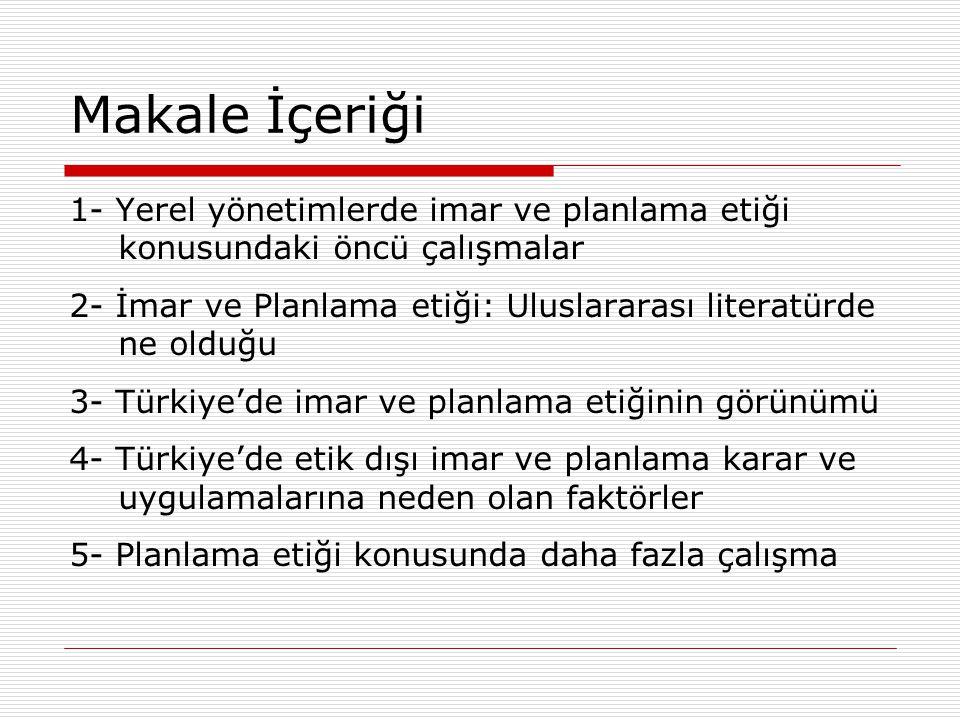 Amaçlar Türkiye'de yerel yönetimlerde planlama karar ve eylemlerinde ortaya çıkan etik sorunların çeşitli kaynaklarını Türkiye'ye özgü olarak ortaya koymak, sistematize etmek ve planlama etiği alanındaki uluslararası literatürle ilişkilendirmek.