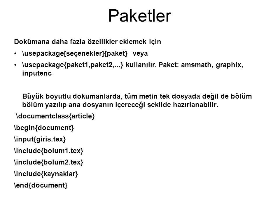 Paketler Dokümana daha fazla özellikler eklemek için \usepackage[seçenekler]{paket} veya \usepackage{paket1,paket2,...} kullanılır.