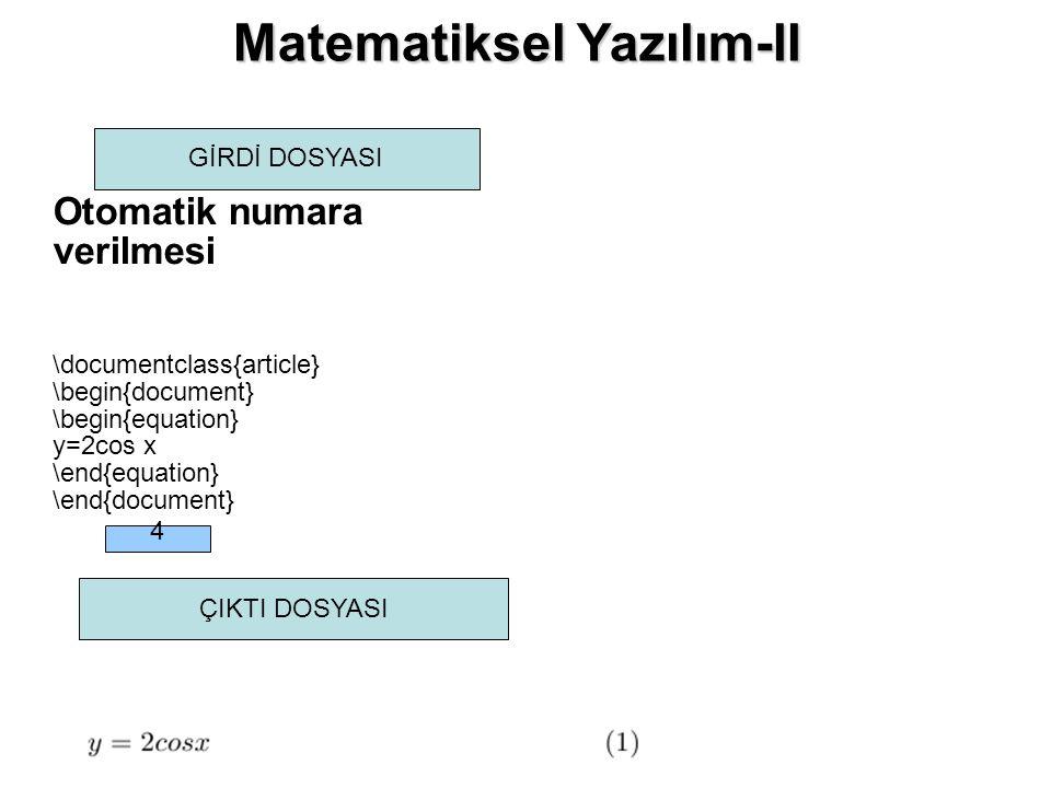 Matematiksel Yazılım-II GİRDİ DOSYASI ÇIKTI DOSYASI Otomatik numara verilmesi \documentclass{article} \begin{document} \begin{equation} y=2cos x \end{equation} \end{document} 4