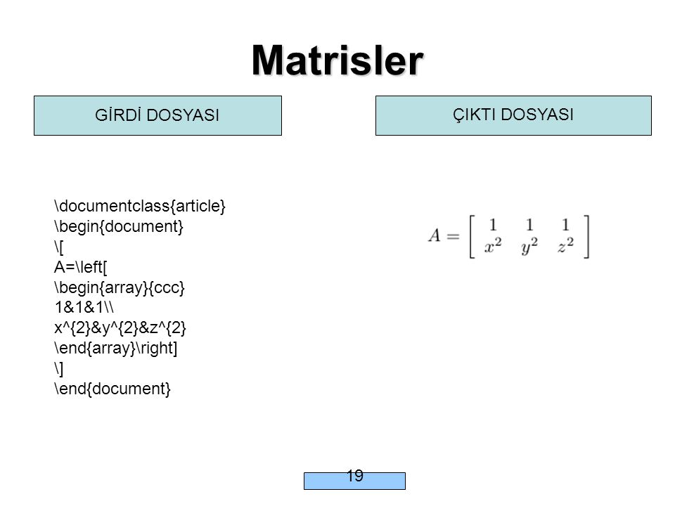 Matrisler \documentclass{article} \begin{document} \[ A=\left[ \begin{array}{ccc} 1&1&1\\ x^{2}&y^{2}&z^{2} \end{array}\right] \] \end{document} GİRDİ