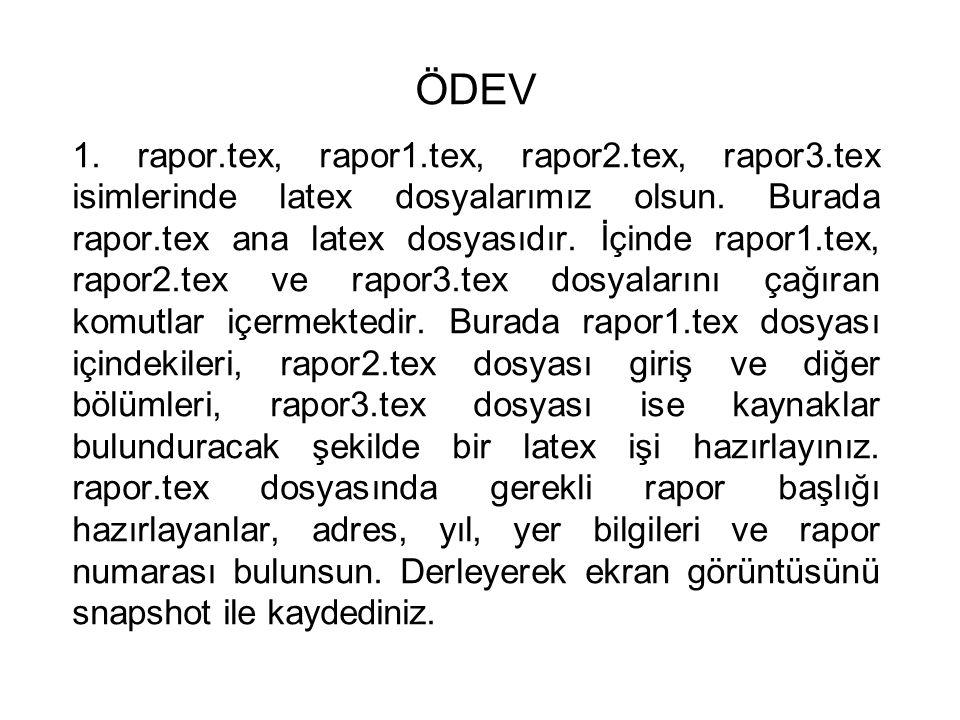 ÖDEV 1.rapor.tex, rapor1.tex, rapor2.tex, rapor3.tex isimlerinde latex dosyalarımız olsun.