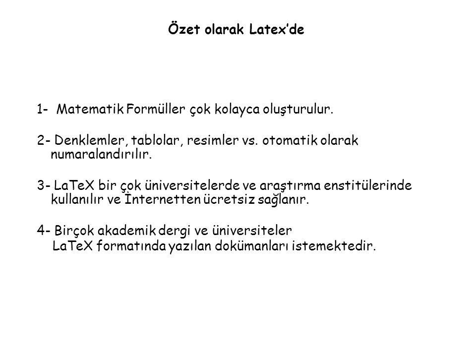Özet olarak Latex'de 1- Matematik Formüller çok kolayca oluşturulur.