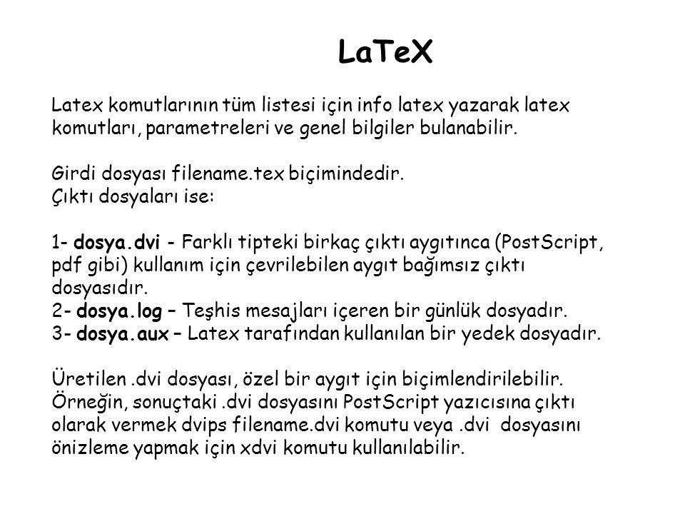 LaTeX Latex komutlarının tüm listesi için info latex yazarak latex komutları, parametreleri ve genel bilgiler bulanabilir.