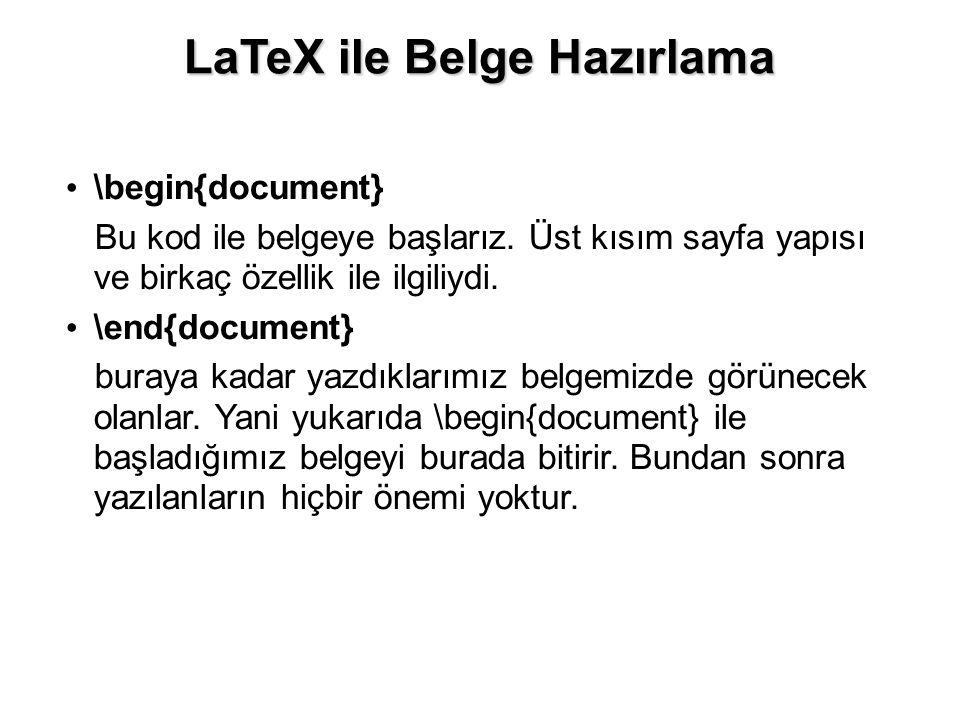 \begin{document} Bu kod ile belgeye başlarız.