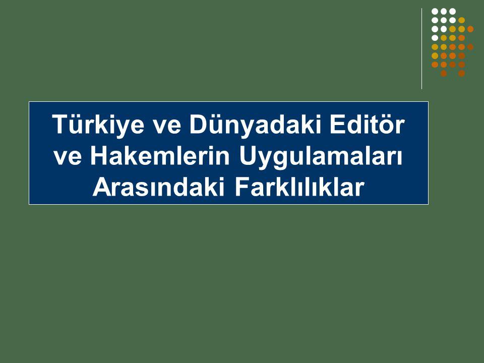 Türkiye ve Dünyadaki Editör ve Hakemlerin Uygulamaları Arasındaki Farklılıklar