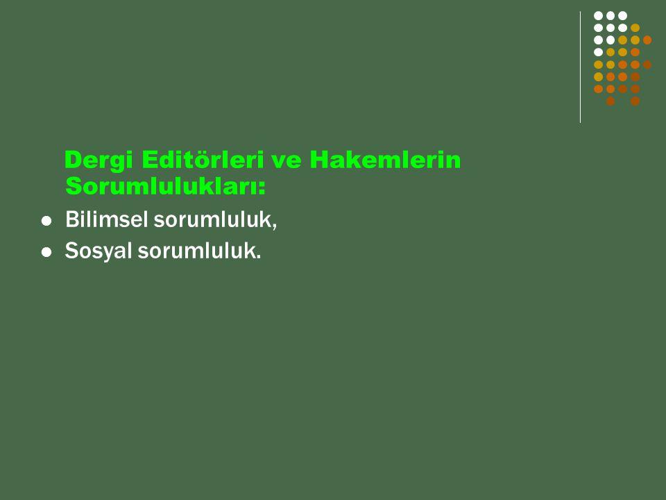 Dergi Editörleri ve Hakemlerin Sorumlulukları: Bilimsel sorumluluk, Sosyal sorumluluk.