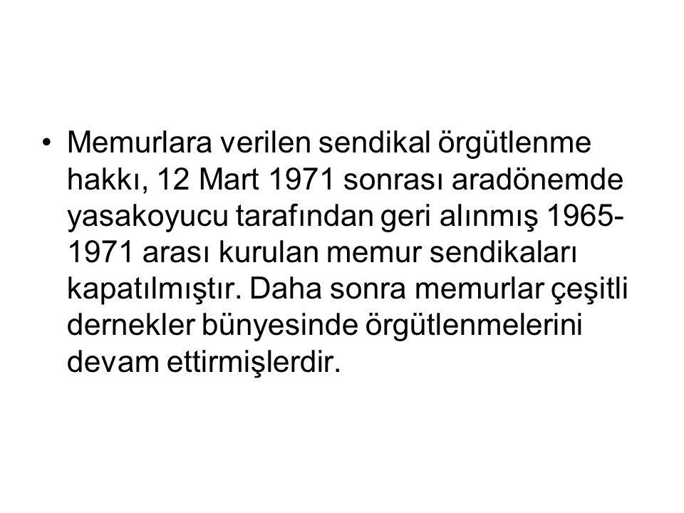 Memurlara verilen sendikal örgütlenme hakkı, 12 Mart 1971 sonrası aradönemde yasakoyucu tarafından geri alınmış 1965- 1971 arası kurulan memur sendikaları kapatılmıştır.
