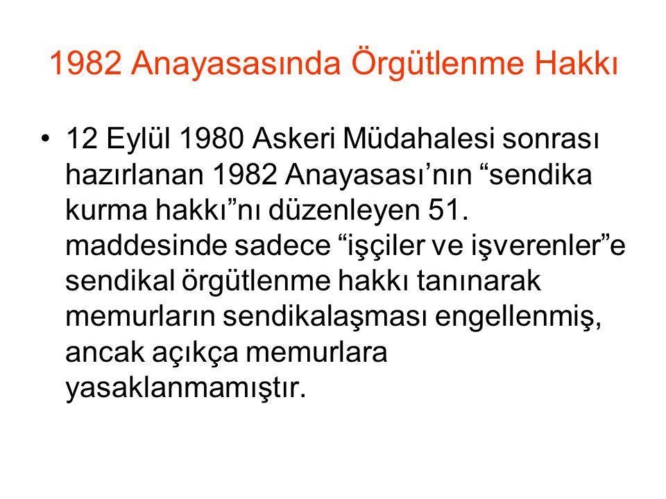 1982 Anayasasında Örgütlenme Hakkı 12 Eylül 1980 Askeri Müdahalesi sonrası hazırlanan 1982 Anayasası'nın sendika kurma hakkı nı düzenleyen 51.