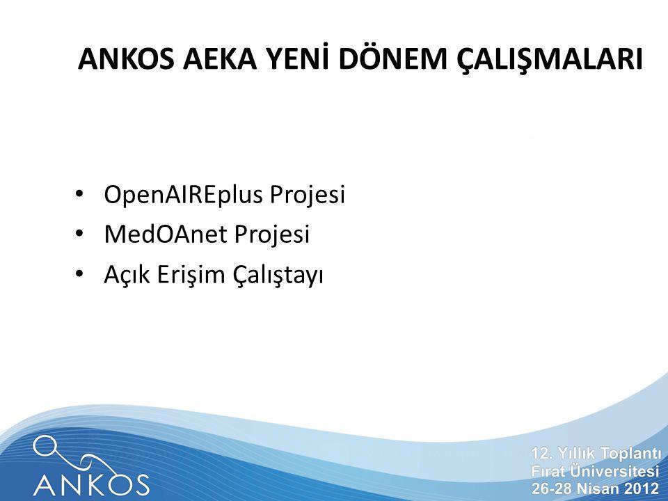 ANKOS AEKA YENİ DÖNEM ÇALIŞMALARI OpenAIREplus Projesi MedOAnet Projesi Açık Erişim Çalıştayı