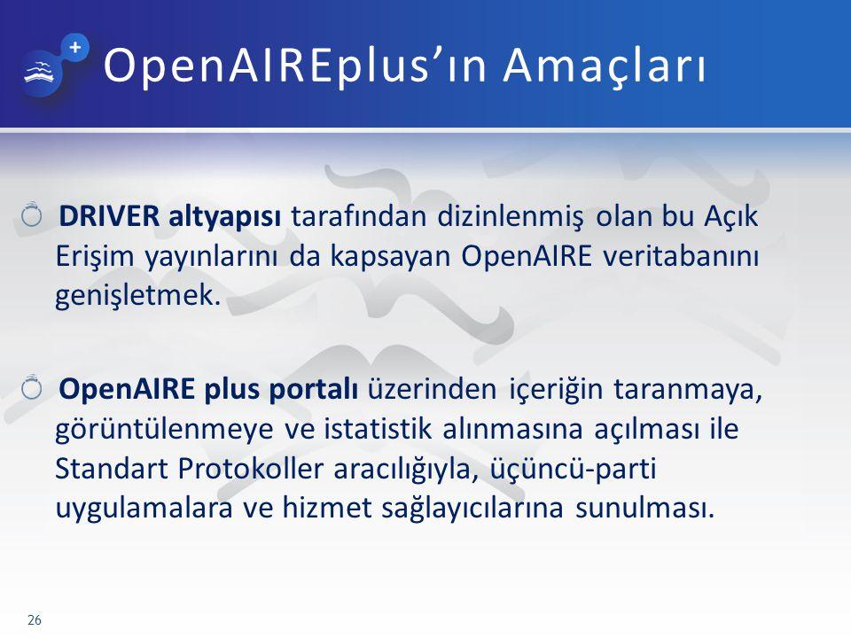 OpenAIREplus'ın Amaçları DRIVER altyapısı tarafından dizinlenmiş olan bu Açık Erişim yayınlarını da kapsayan OpenAIRE veritabanını genişletmek.