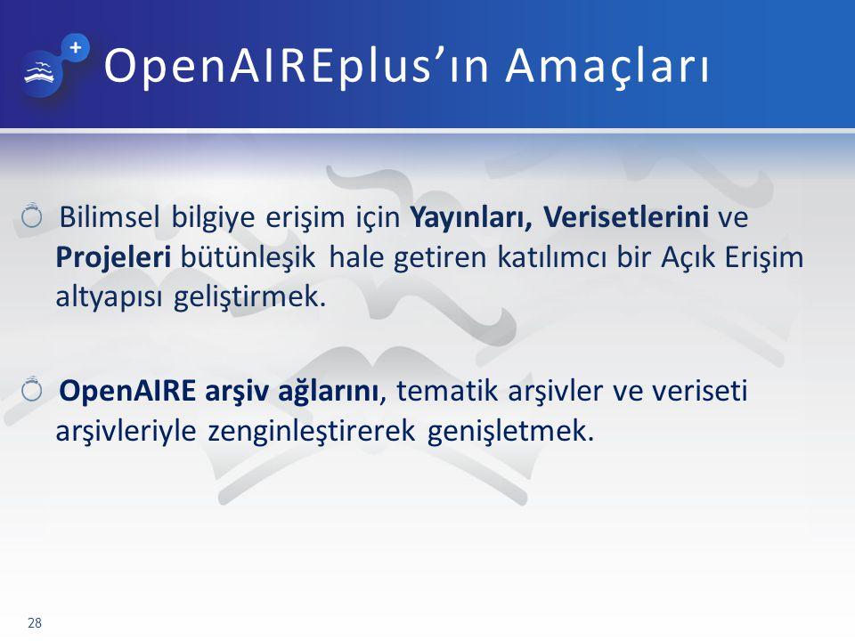 OpenAIREplus'ın Amaçları Bilimsel bilgiye erişim için Yayınları, Verisetlerini ve Projeleri bütünleşik hale getiren katılımcı bir Açık Erişim altyapısı geliştirmek.