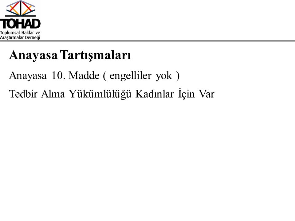 Anayasa Tartışmaları Tedbir Alma Yükümlülüğü Kadınlar İçin Var Anayasa 10. Madde ( engelliler yok )