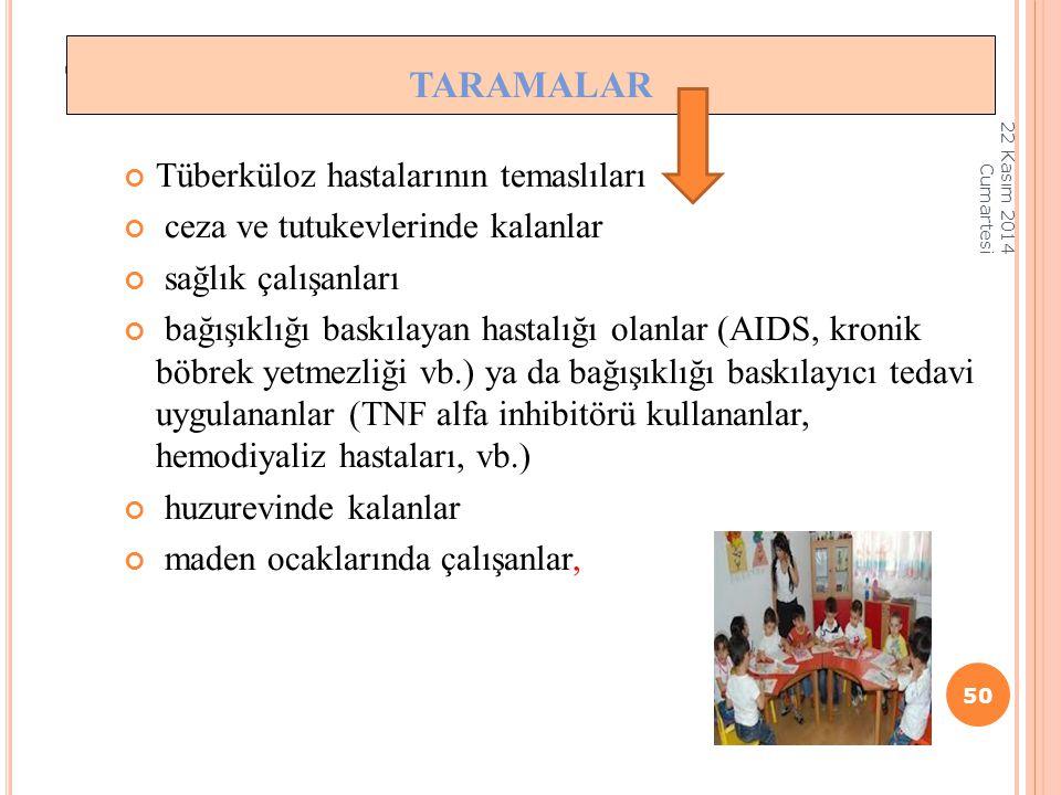 T ARAMALAR Tüberküloz hastalarının temaslıları ceza ve tutukevlerinde kalanlar sağlık çalışanları bağışıklığı baskılayan hastalığı olanlar (AIDS, kron
