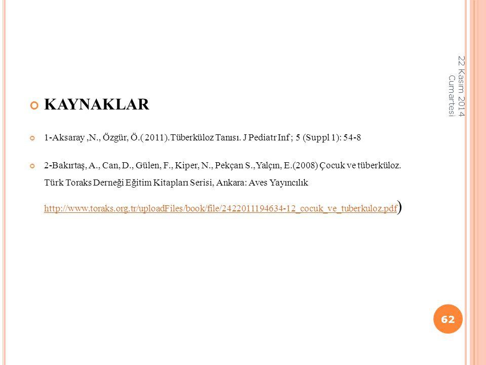 KAYNAKLAR 1-Aksaray,N., Özgür, Ö.( 2011).Tüberküloz Tanısı. J Pediatr Inf ; 5 (Suppl 1): 54-8 2-Bakırtaş, A., Can, D., Gülen, F., Kiper, N., Pekçan S.