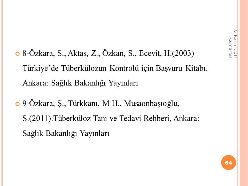 8-Özkara, S., Aktas, Z., Özkan, S., Ecevit, H.(2003) Türkiye'de Tüberkülozun Kontrolü için Başvuru Kitabı. Ankara: Sağlık Bakanlığı Yayınları 9-Özkara