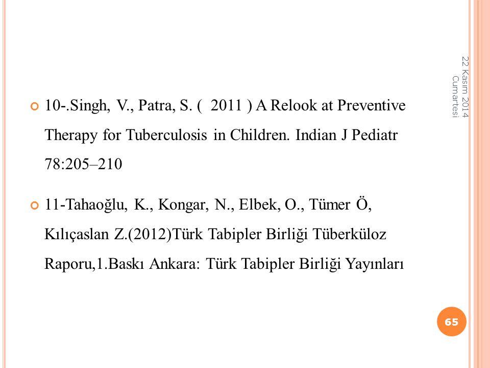 10-.Singh, V., Patra, S. ( 2011 ) A Relook at Preventive Therapy for Tuberculosis in Children. Indian J Pediatr 78:205–210 11-Tahaoğlu, K., Kongar, N.