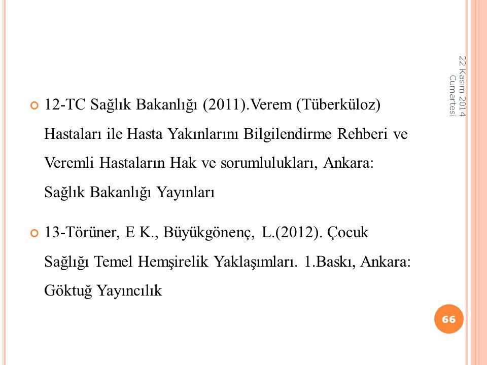 12-TC Sağlık Bakanlığı (2011).Verem (Tüberküloz) Hastaları ile Hasta Yakınlarını Bilgilendirme Rehberi ve Veremli Hastaların Hak ve sorumlulukları, An