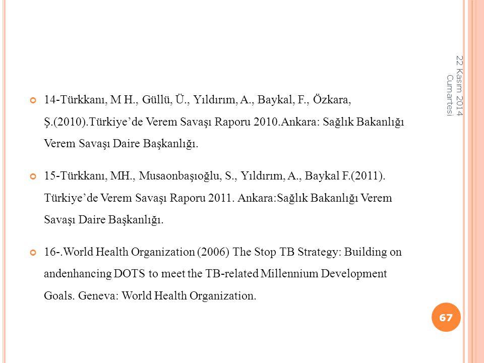 14-Türkkanı, M H., Güllü, Ü., Yıldırım, A., Baykal, F., Özkara, Ş.(2010).Türkiye'de Verem Savaşı Raporu 2010.Ankara: Sağlık Bakanlığı Verem Savaşı Dai