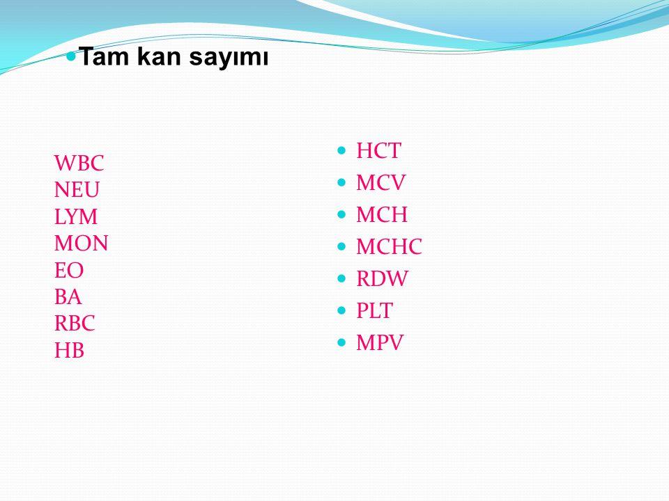 Tam kan sayımı WBC NEU LYM MON EO BA RBC HB HCT MCV MCH MCHC RDW PLT MPV