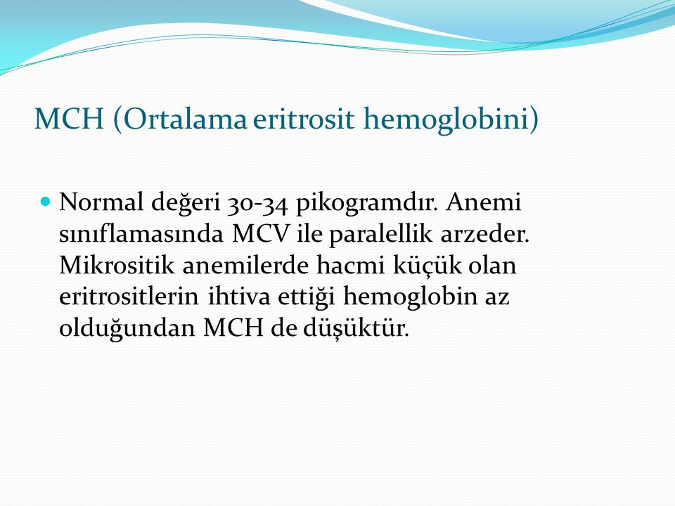 MCH (Ortalama eritrosit hemoglobini) Normal değeri 30-34 pikogramdır.