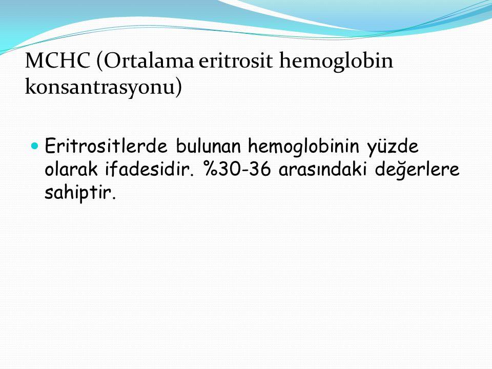 MCHC (Ortalama eritrosit hemoglobin konsantrasyonu) Eritrositlerde bulunan hemoglobinin yüzde olarak ifadesidir.