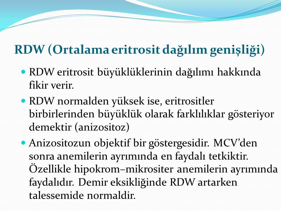 RDW (Ortalama eritrosit dağılım genişliği) RDW eritrosit büyüklüklerinin dağılımı hakkında fikir verir.