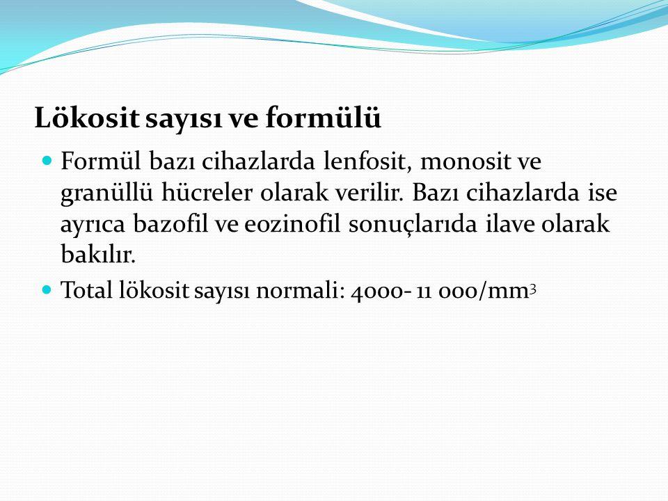 Lökosit sayısı ve formülü Formül bazı cihazlarda lenfosit, monosit ve granüllü hücreler olarak verilir.